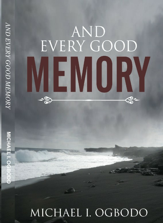 And Every Good Memory by Michael I. Ogbodo